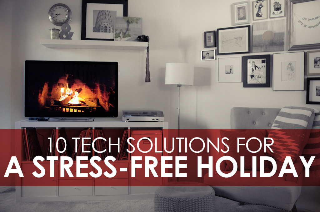 ten tech solutions for a stress-free holiday