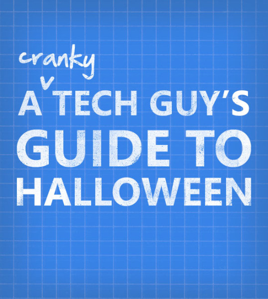 A (Cranky) Tech Guy's Guide to Halloween